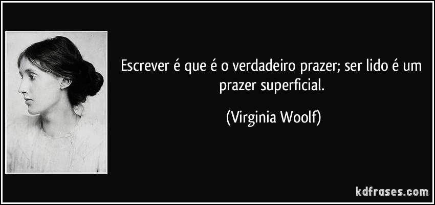 frase-escrever-e-que-e-o-verdadeiro-prazer-ser-lido-e-um-prazer-superficial-virginia-woolf-118350