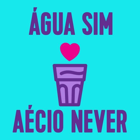 Água Sim Aécio Never