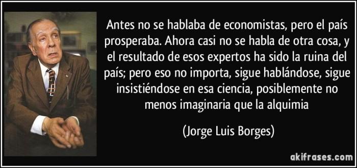 frase-antes-no-se-hablaba-de-economistas-pero-el-pais-prosperaba-ahora-casi-no-se-habla-de-otra-cosa-jorge-luis-borges-104413