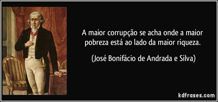 frase-a-maior-corrupcao-se-acha-onde-a-maior-pobreza-esta-ao-lado-da-maior-riqueza-jose-bonifacio-de-andrada-e-silva-138876