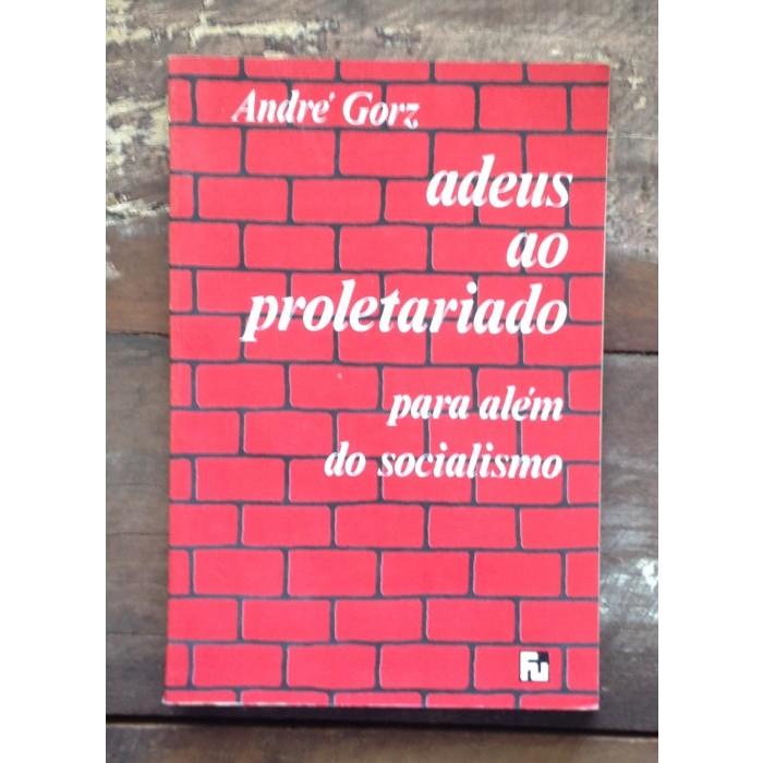 adeus_ao_proletariado_para_alem_do_socialismo